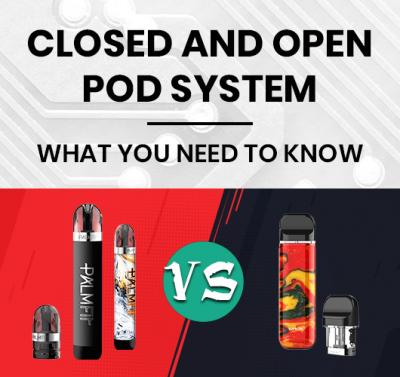 Closed or Open Pod Device: Which one is best for you?